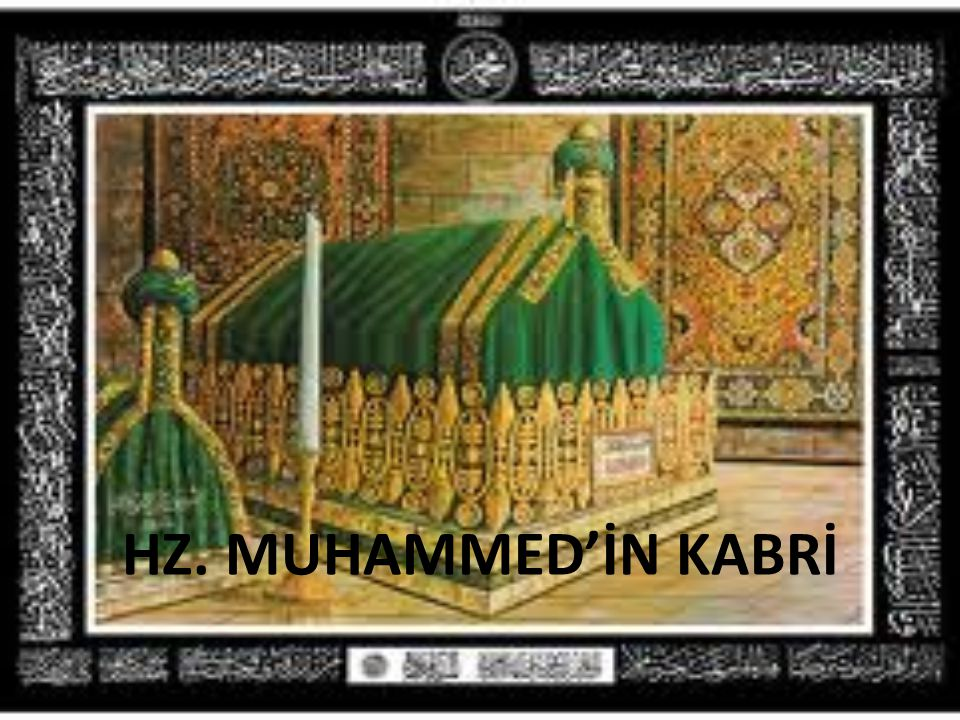 HZ. MUHAMMED'İN KABRİ
