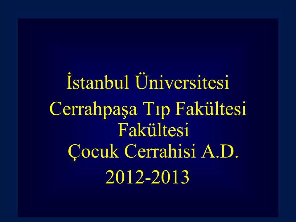 İstanbul Üniversitesi Cerrahpaşa Tıp Fakültesi Fakültesi Çocuk Cerrahisi A.D. 2012-2013
