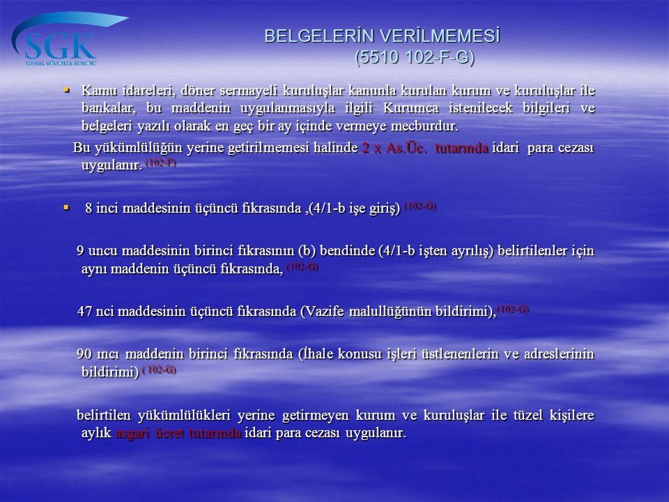 BELGELERİN VERİLMEMESİ (5510 102-F-G)