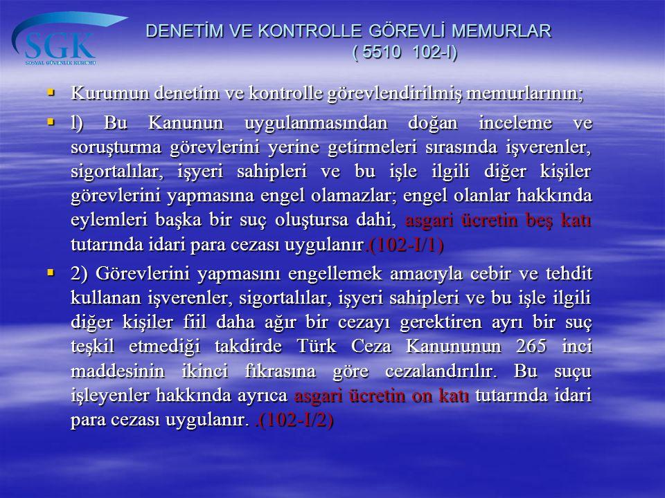 DENETİM VE KONTROLLE GÖREVLİ MEMURLAR ( 5510 102-I)
