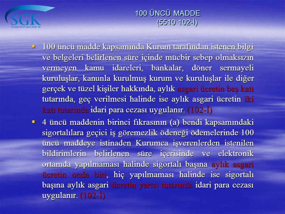 100 ÜNCÜ MADDE (5510 102-İ)