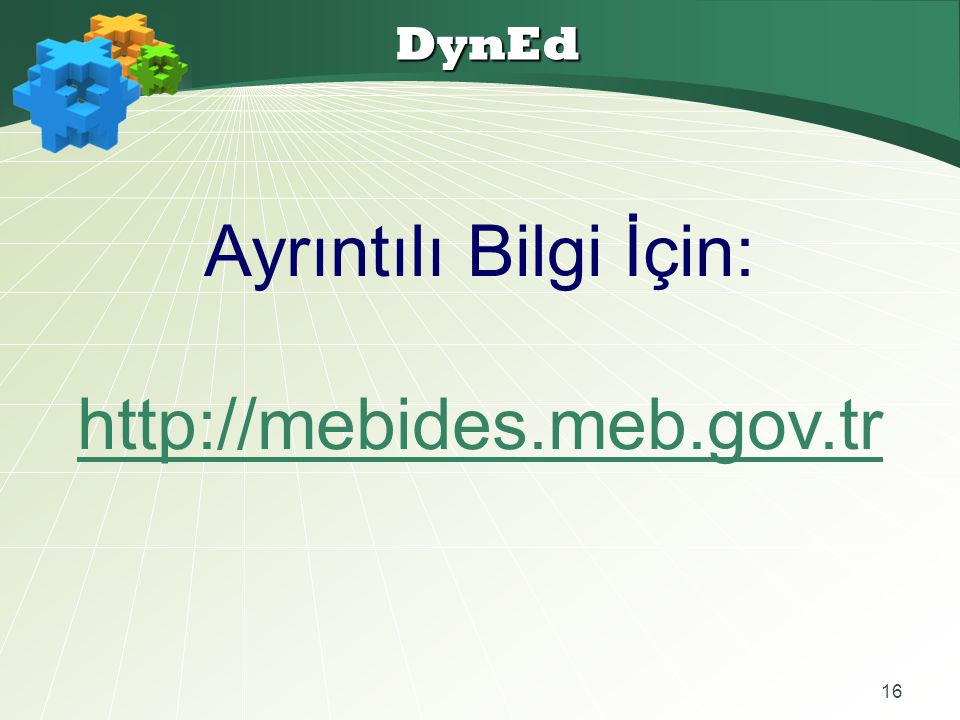 DynEd Ayrıntılı Bilgi İçin: http://mebides.meb.gov.tr