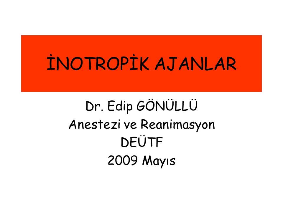 Dr. Edip GÖNÜLLÜ Anestezi ve Reanimasyon DEÜTF 2009 Mayıs