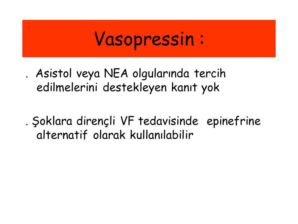 Vasopressin : . Asistol veya NEA olgularında tercih edilmelerini destekleyen kanıt yok.