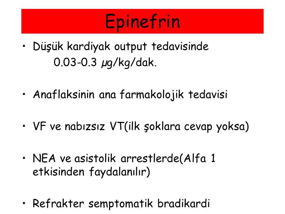 Epinefrin Düşük kardiyak output tedavisinde 0.03-0.3 µg/kg/dak.