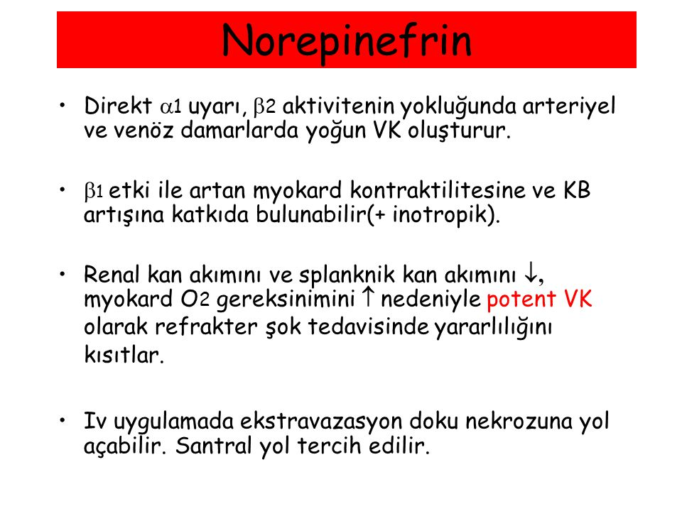 Norepinefrin Direkt 1 uyarı, 2 aktivitenin yokluğunda arteriyel ve venöz damarlarda yoğun VK oluşturur.