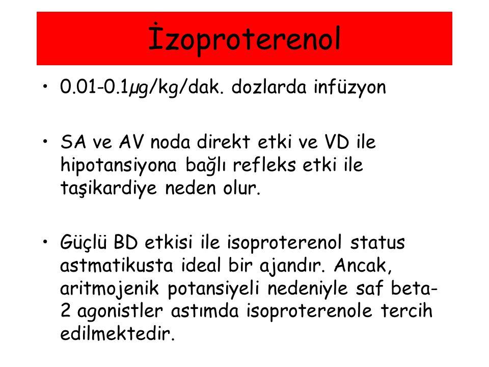 İzoproterenol 0.01-0.1µg/kg/dak. dozlarda infüzyon