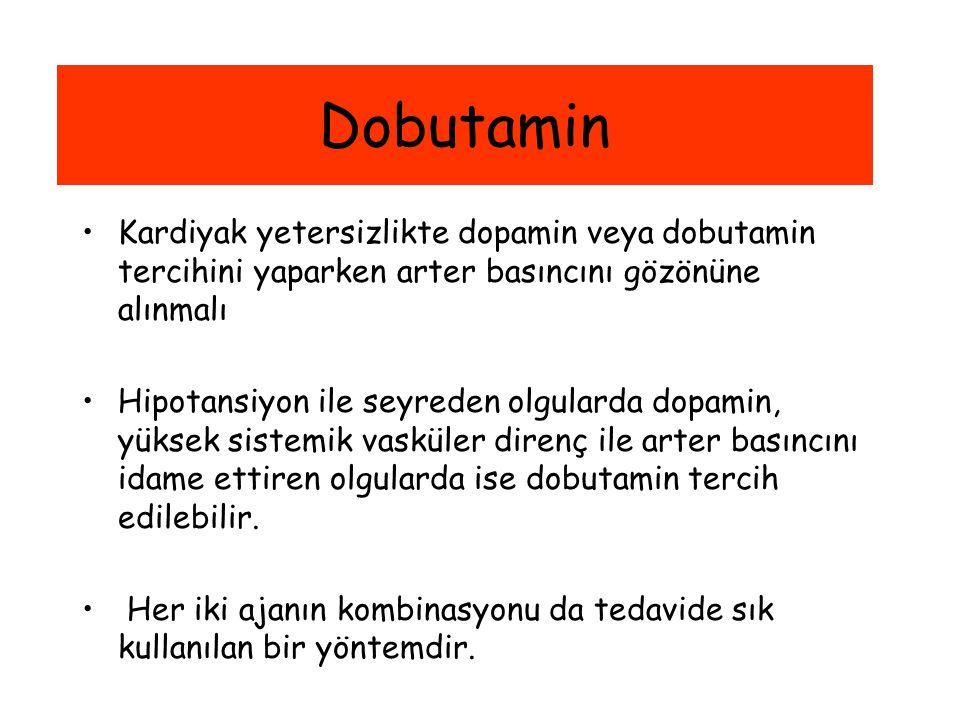 Dobutamin Kardiyak yetersizlikte dopamin veya dobutamin tercihini yaparken arter basıncını gözönüne alınmalı.