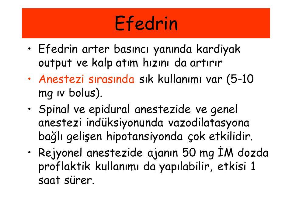 Efedrin Efedrin arter basıncı yanında kardiyak output ve kalp atım hızını da artırır. Anestezi sırasında sık kullanımı var (5-10 mg ıv bolus).