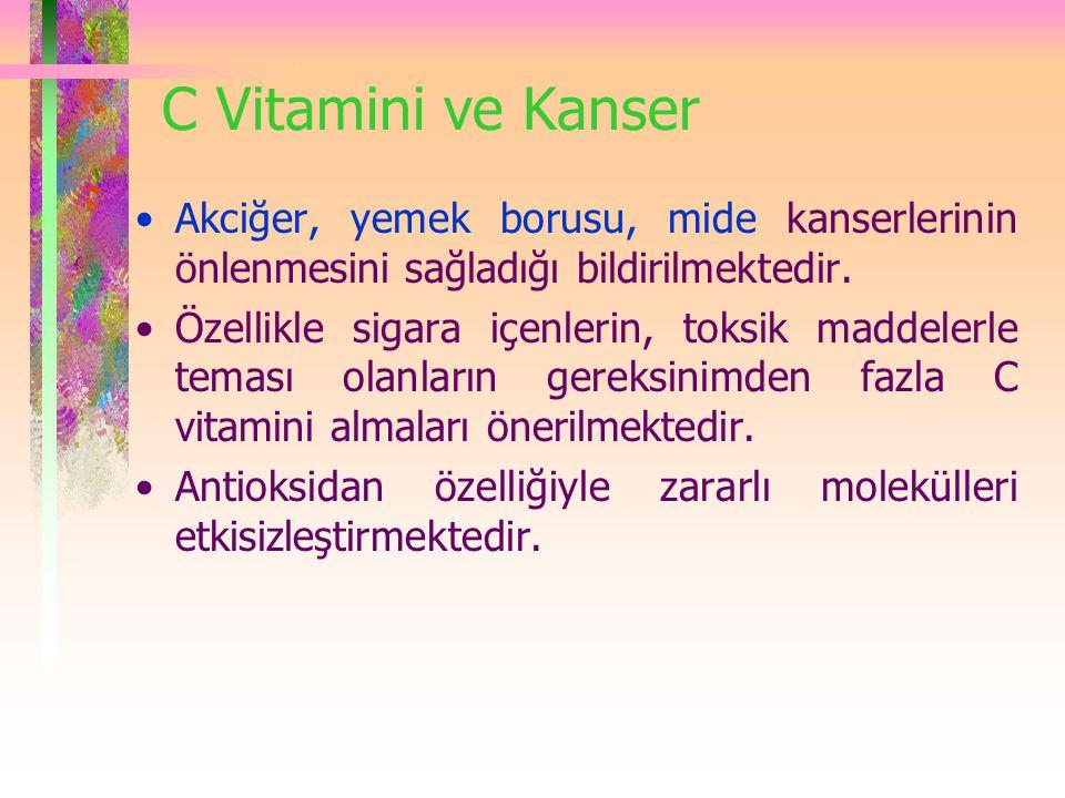 C Vitamini ve Kanser Akciğer, yemek borusu, mide kanserlerinin önlenmesini sağladığı bildirilmektedir.