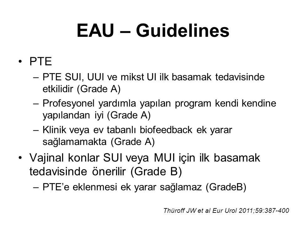EAU – Guidelines PTE. PTE SUI, UUI ve mikst UI ilk basamak tedavisinde etkilidir (Grade A)