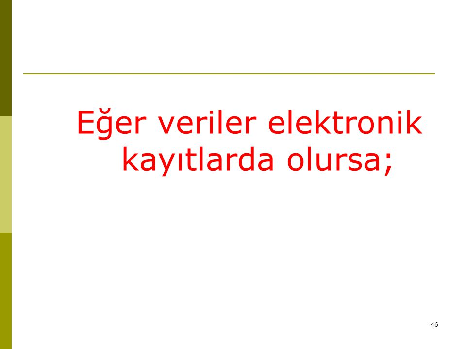 Eğer veriler elektronik kayıtlarda olursa;