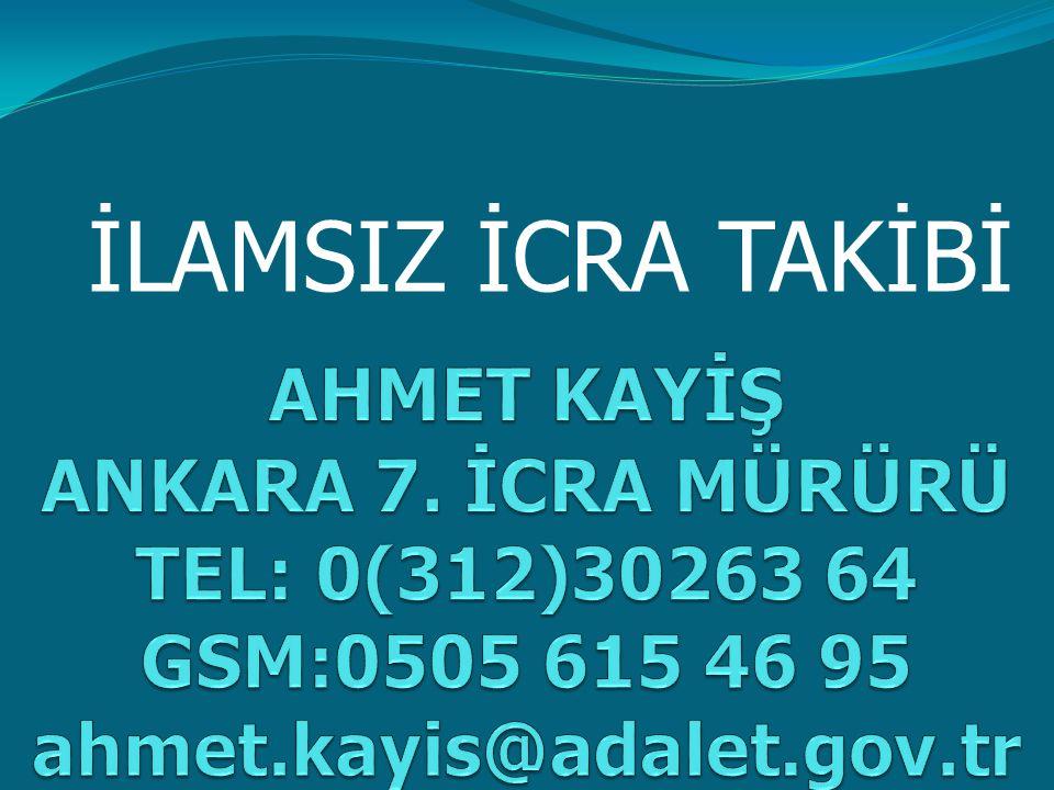 İLAMSIZ İCRA TAKİBİ AHMET KAYİŞ ANKARA 7.