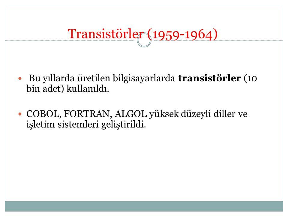 Transistörler (1959-1964) Bu yıllarda üretilen bilgisayarlarda transistörler (10 bin adet) kullanıldı.