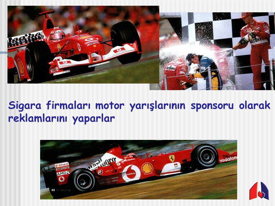 Sigara firmaları motor yarışlarının sponsoru olarak reklamlarını yaparlar