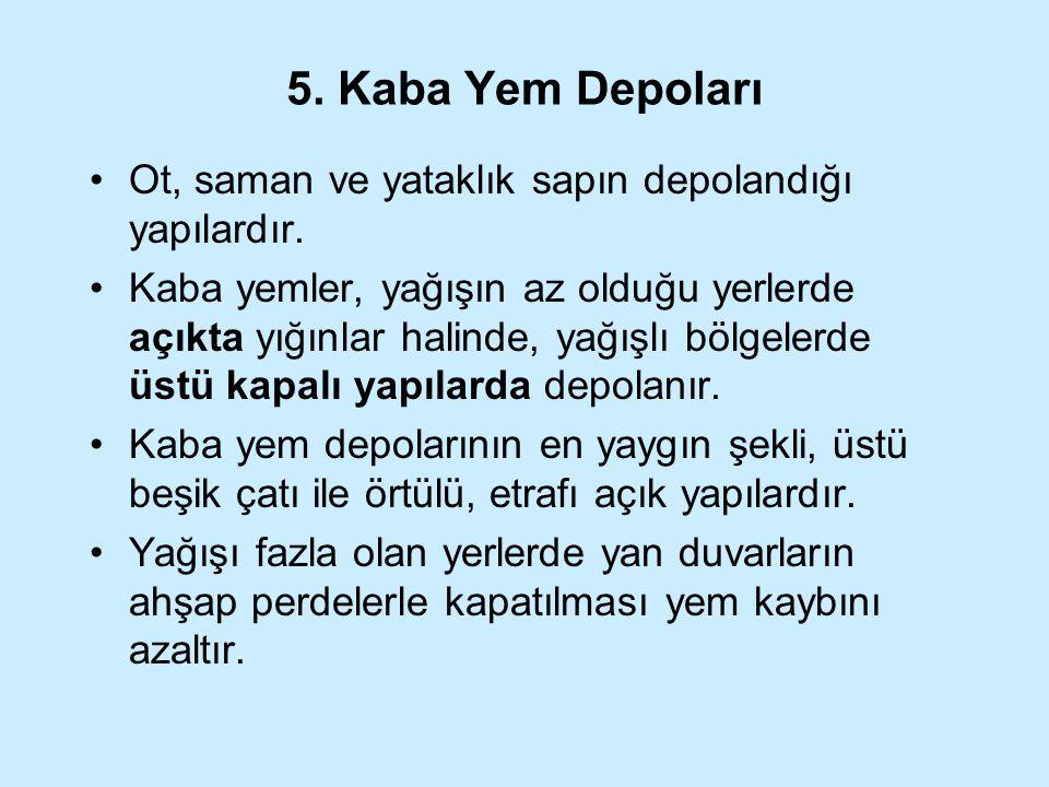 5. Kaba Yem Depoları Ot, saman ve yataklık sapın depolandığı yapılardır.