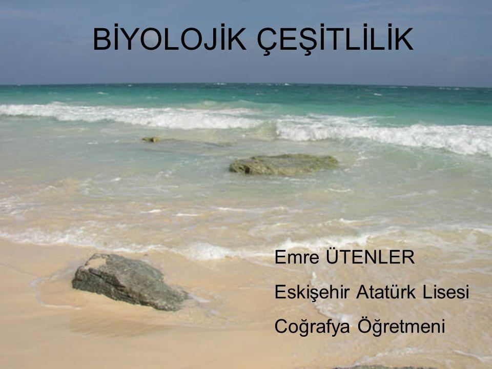 BİYOLOJİK ÇEŞİTLİLİK Emre ÜTENLER Eskişehir Atatürk Lisesi