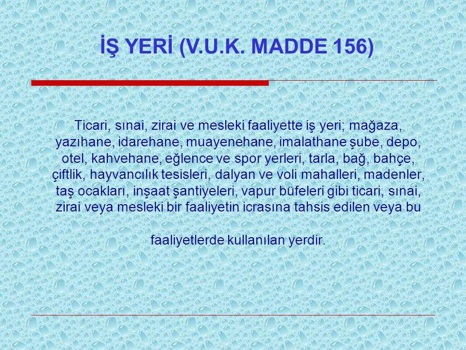 İŞ YERİ (V.U.K. MADDE 156)