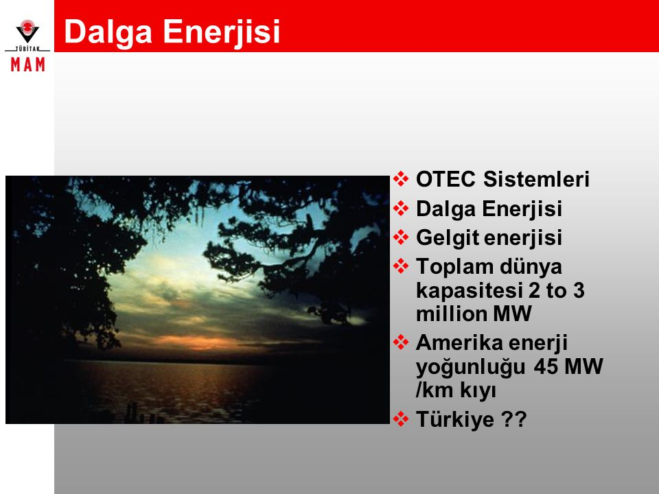 Dalga Enerjisi OTEC Sistemleri Dalga Enerjisi Gelgit enerjisi