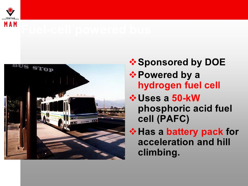 Fuel-cell powered bus Sponsored by DOE Powered by a hydrogen fuel cell