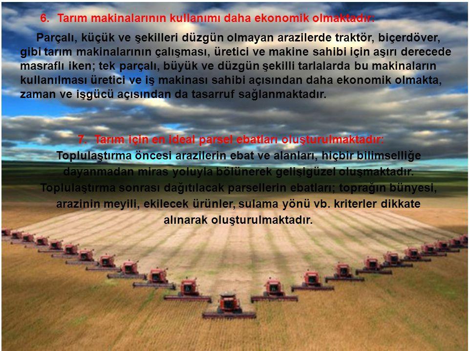 6. Tarım makinalarının kullanımı daha ekonomik olmaktadır: