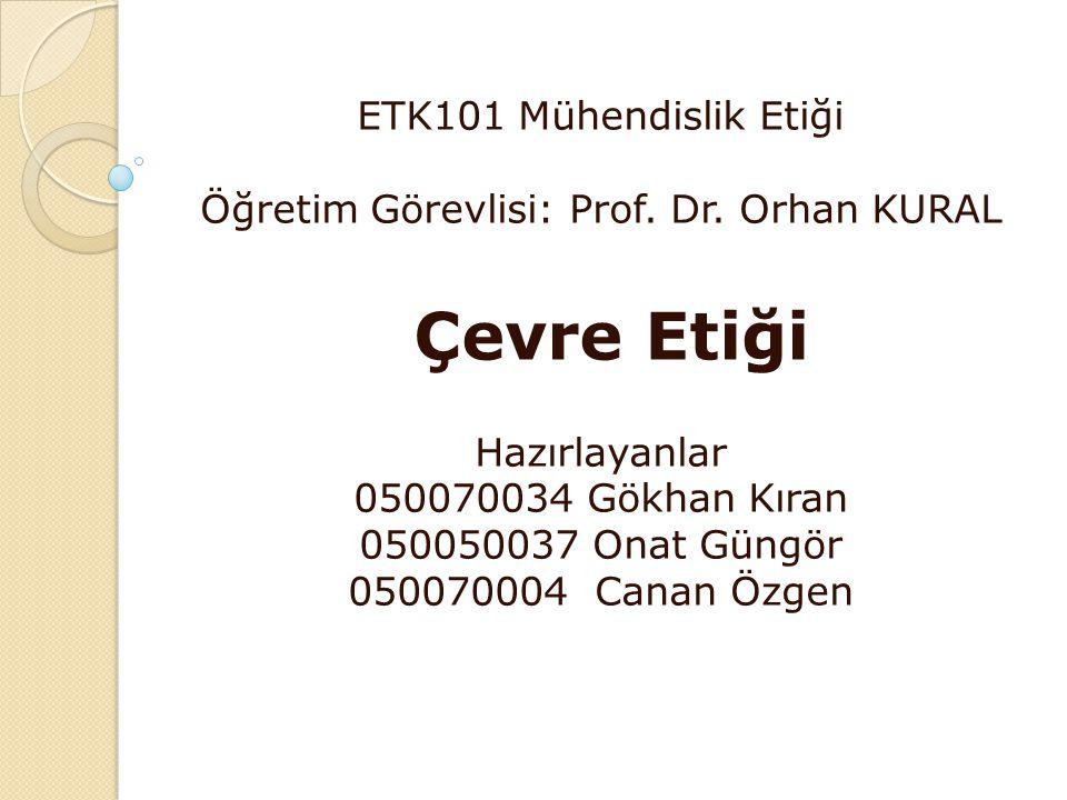 ETK101 Mühendislik Etiği Öğretim Görevlisi: Prof. Dr. Orhan KURAL