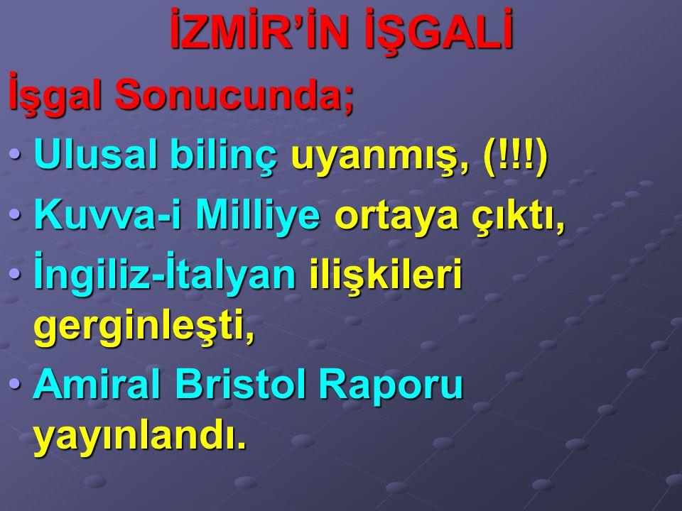 İZMİR'İN İŞGALİ İşgal Sonucunda; Ulusal bilinç uyanmış, (!!!)