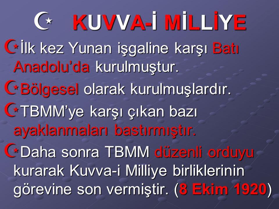 KUVVA-İ MİLLİYE İlk kez Yunan işgaline karşı Batı Anadolu'da kurulmuştur. Bölgesel olarak kurulmuşlardır.