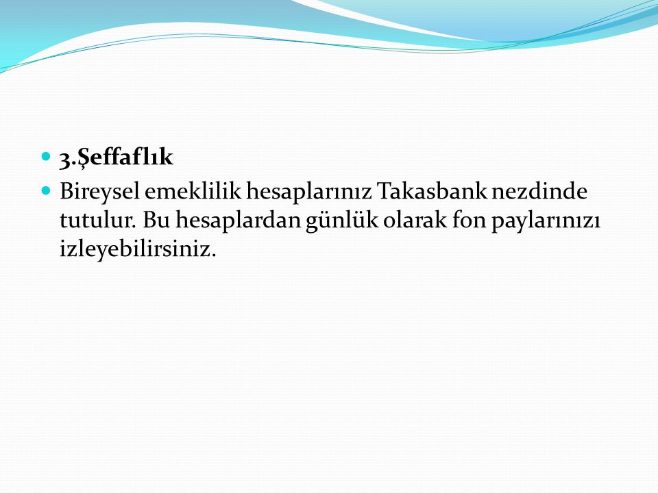 3.Şeffaflık Bireysel emeklilik hesaplarınız Takasbank nezdinde tutulur.