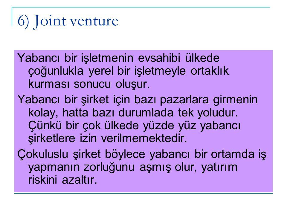6) Joint venture Yabancı bir işletmenin evsahibi ülkede çoğunlukla yerel bir işletmeyle ortaklık kurması sonucu oluşur.