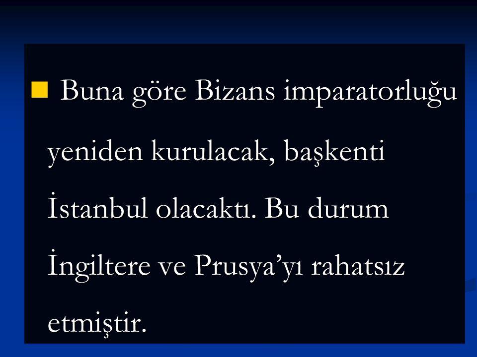 Buna göre Bizans imparatorluğu yeniden kurulacak, başkenti İstanbul olacaktı.