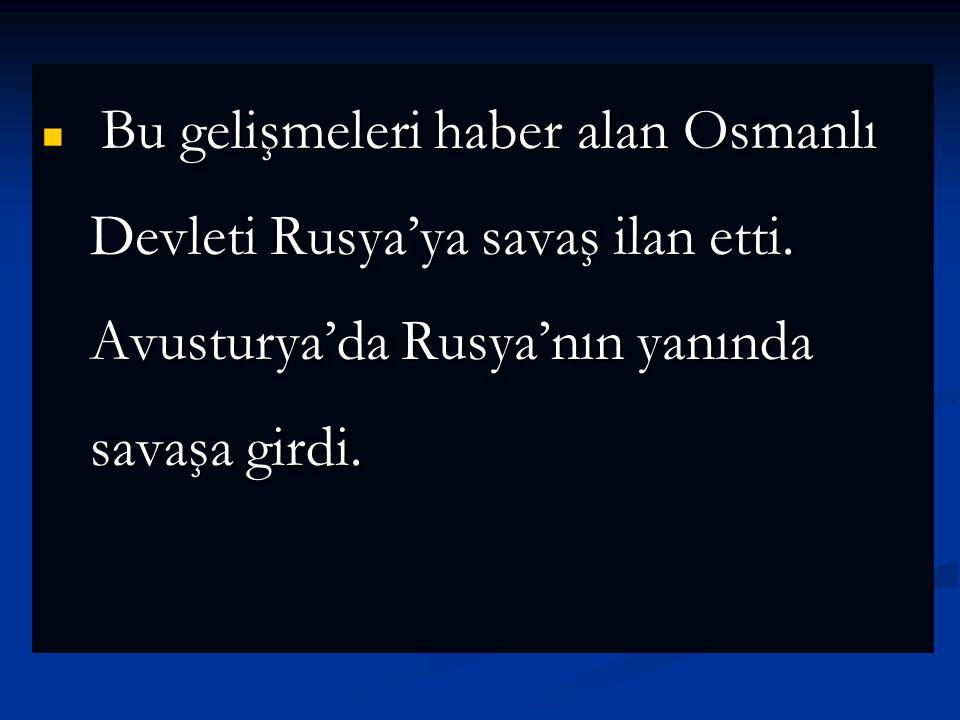Bu gelişmeleri haber alan Osmanlı Devleti Rusya'ya savaş ilan etti