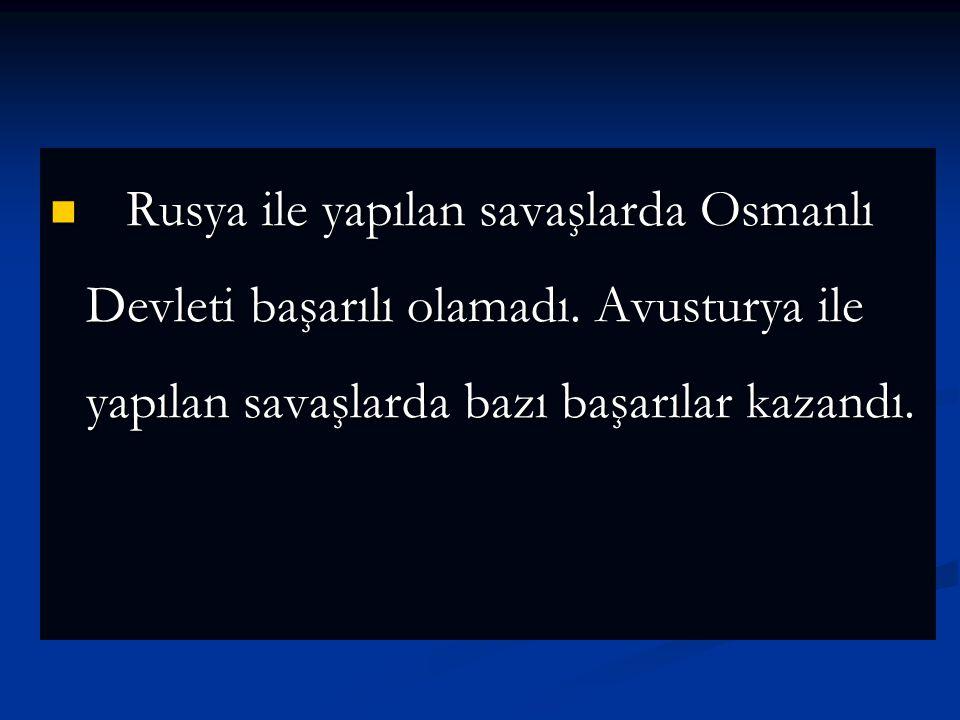 Rusya ile yapılan savaşlarda Osmanlı Devleti başarılı olamadı