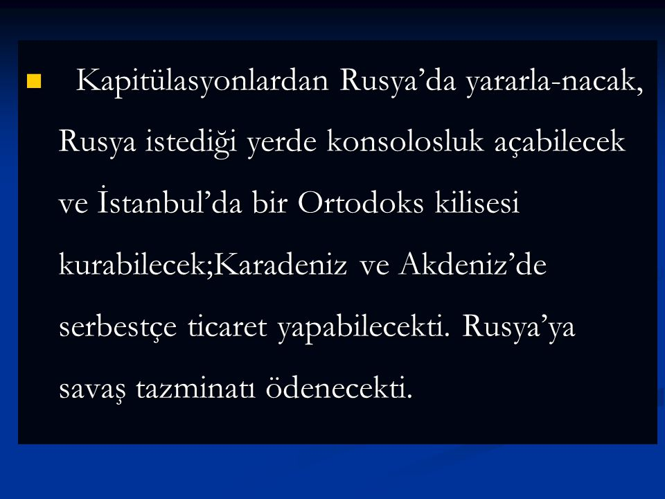 Kapitülasyonlardan Rusya'da yararla-nacak, Rusya istediği yerde konsolosluk açabilecek ve İstanbul'da bir Ortodoks kilisesi kurabilecek;Karadeniz ve Akdeniz'de serbestçe ticaret yapabilecekti.