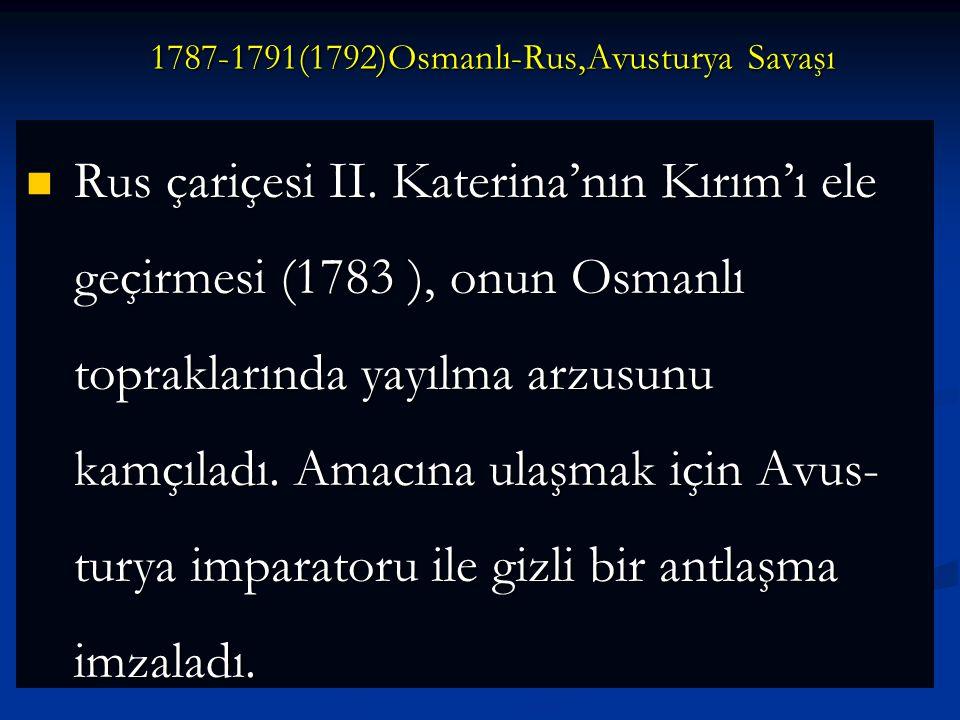 1787-1791(1792)Osmanlı-Rus,Avusturya Savaşı
