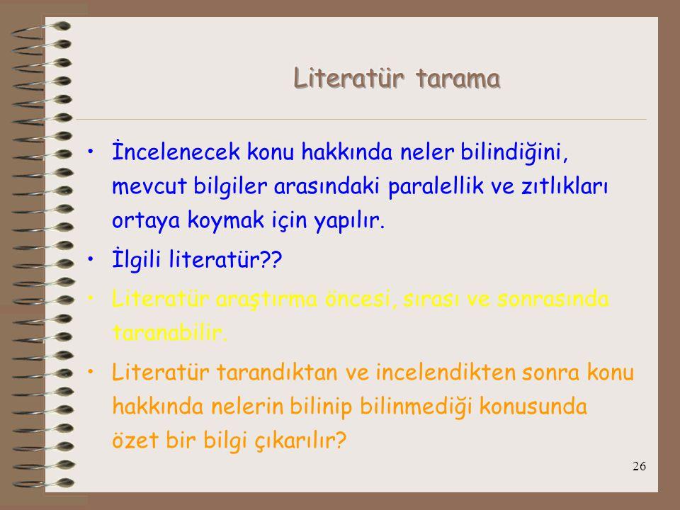 Literatür tarama İncelenecek konu hakkında neler bilindiğini, mevcut bilgiler arasındaki paralellik ve zıtlıkları ortaya koymak için yapılır.