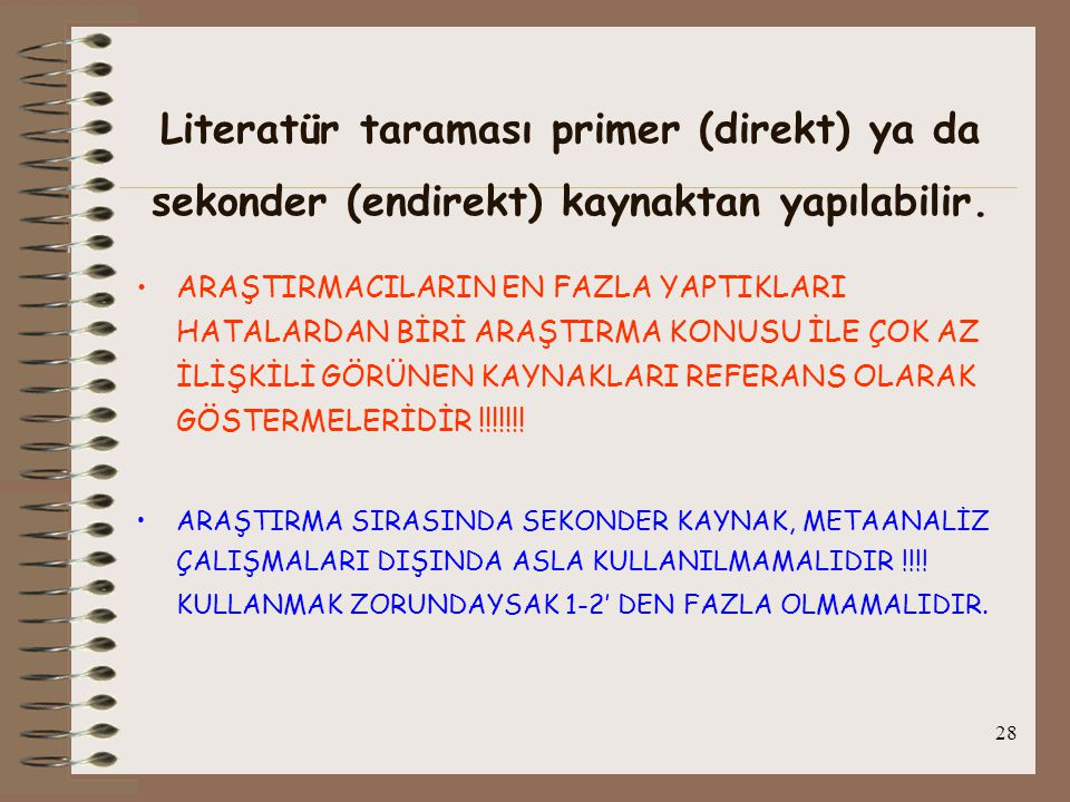 Literatür taraması primer (direkt) ya da sekonder (endirekt) kaynaktan yapılabilir.