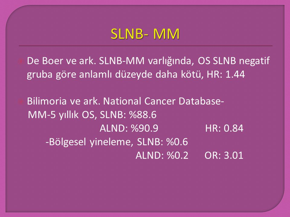 SLNB- MM De Boer ve ark. SLNB-MM varlığında, OS SLNB negatif gruba göre anlamlı düzeyde daha kötü, HR: 1.44.