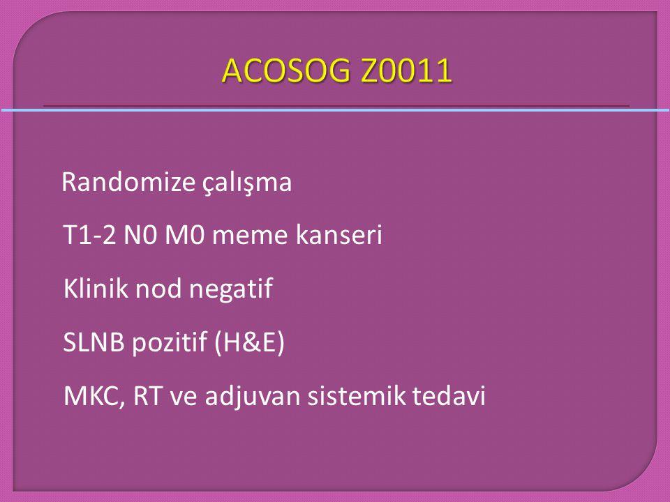 ACOSOG Z0011 Randomize çalışma T1-2 N0 M0 meme kanseri
