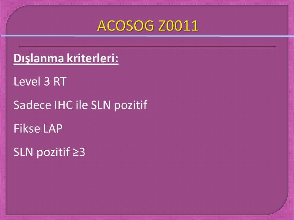 ACOSOG Z0011 Dışlanma kriterleri: Level 3 RT