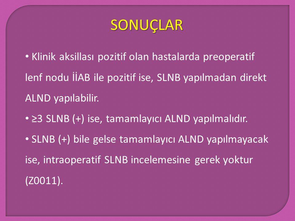 SONUÇLAR Klinik aksillası pozitif olan hastalarda preoperatif lenf nodu İİAB ile pozitif ise, SLNB yapılmadan direkt ALND yapılabilir.