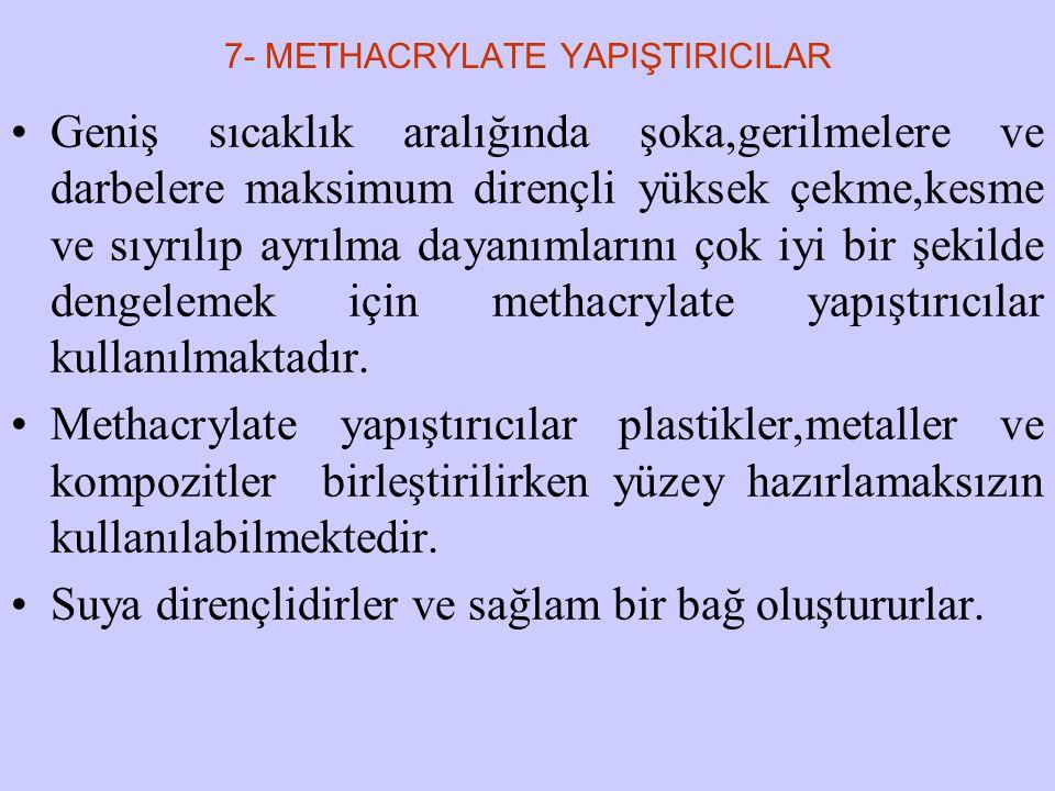7- METHACRYLATE YAPIŞTIRICILAR