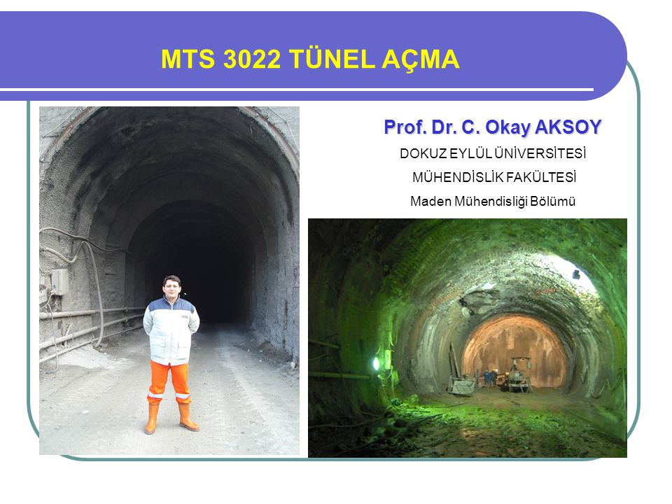 MTS 3022 TÜNEL AÇMA Prof. Dr. Turgay ONARGAN Prof. Dr. C. Okay AKSOY