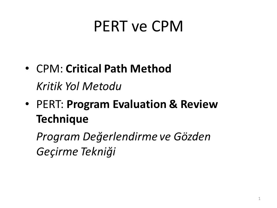 PERT ve CPM CPM: Critical Path Method Kritik Yol Metodu