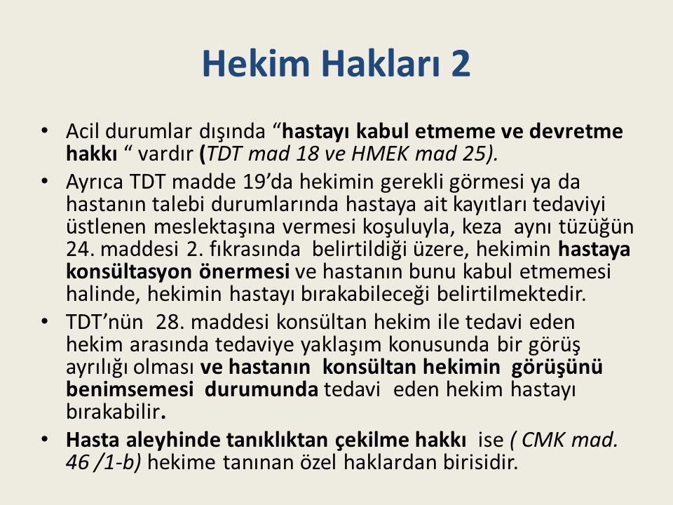 Hekim Hakları 2 Acil durumlar dışında hastayı kabul etmeme ve devretme hakkı vardır (TDT mad 18 ve HMEK mad 25).