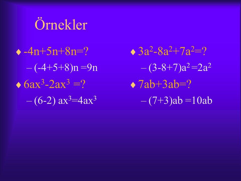 Örnekler -4n+5n+8n= 6ax3-2ax3 = 3a2-8a2+7a2= 7ab+3ab=