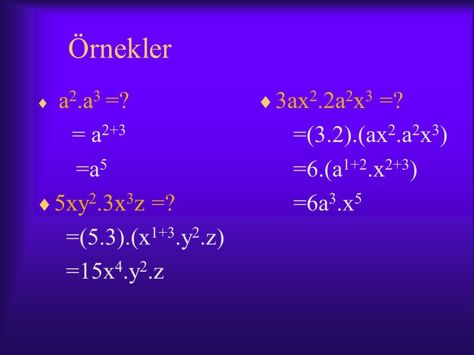 Örnekler = a2+3 =a5 5xy2.3x3z = =(5.3).(x1+3.y2.z) =15x4.y2.z
