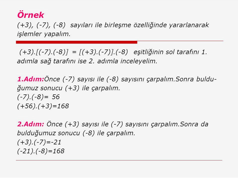 Örnek (+3), (-7), (-8) sayıları ile birleşme özelliğinde yararlanarak