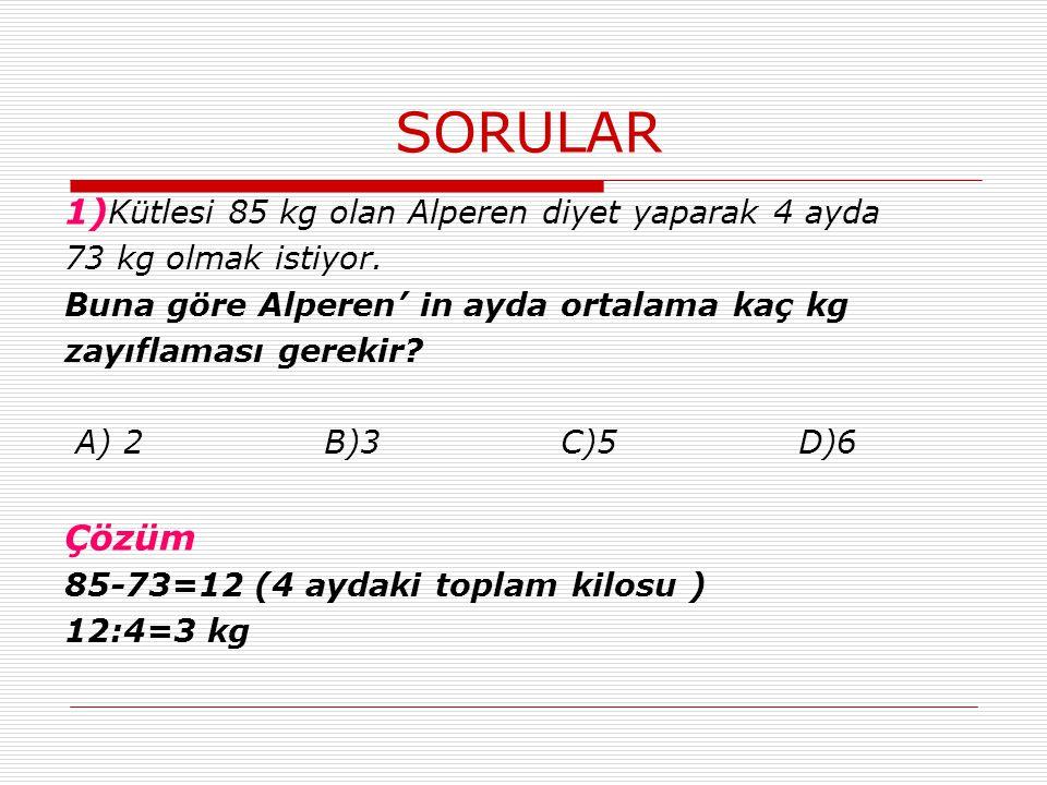 SORULAR 1)Kütlesi 85 kg olan Alperen diyet yaparak 4 ayda Çözüm