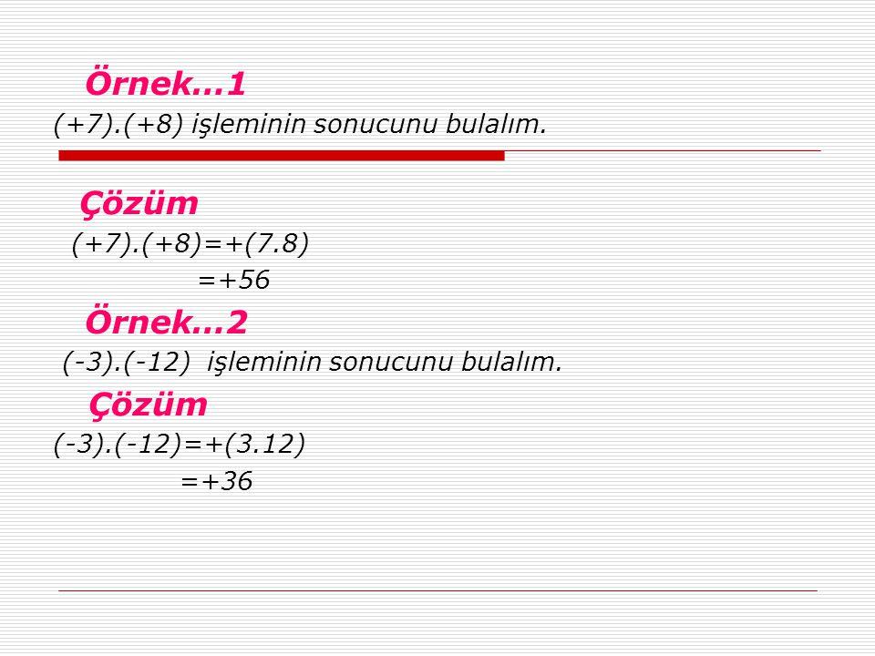 Örnek…1 Örnek…2 (+7).(+8) işleminin sonucunu bulalım. Çözüm